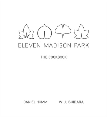 Eleven Madison Park - The Cookbook ebook by Daniel Humm,Will Guidara
