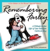 Remembering Farley: A Tribute to the Life of Our Favorite Cartoon Dog: A For Better or For Worse Special Edition - A For Better or For Worse Special Edition ebook by Lynn Johnston