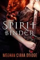 Spirit Binder ebook by Meghan Ciana Doidge