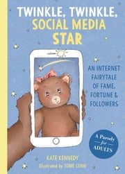 Twinkle, Twinkle, Social Media Star - An Internet Fairytale of Fame, Fortune and Followers ebook by Kate Kennedy, Torie Conn