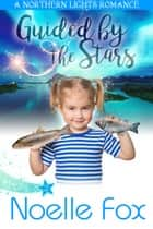 Guided by the Stars ebook by Noelle Fox