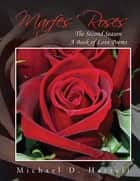 Marfes Roses - The Second Season A Book of Love Poems ebook by Michael D. Harrell