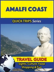 Amalfi Coast Travel Guide (Quick Trips Series) - Sights, Culture, Food, Shopping & Fun ebook by Sara Coleman