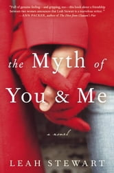The Myth of You and Me - A Novel ebook by Leah Stewart