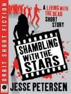 Shambling With The Stars - A Living with the Dead Short Story ekitaplar by Jesse Petersen