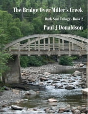 The Bridge Over Miller's Creek: Dark Soul Trilogy - Book 2 ebook by Paul Donaldson