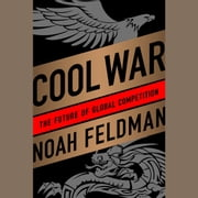 Cool War - The Future of Global Competition audiobook by Noah Feldman