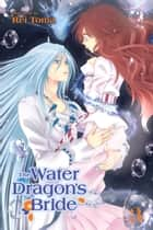 The Water Dragon's Bride, Vol. 3 ebook by Rei Toma