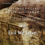 The Evil We Love audiobook by Cassandra Clare, Robin Wasserman