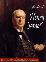 Works Of Henry James: Including The Portrait Of A Lady, The Turn Of The Screw, The Ambassadors, The Bostonians, The Europeans, The Wings Of The Dove & More (Mobi Collected Works) ebook by Henry James