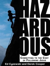 Hazardous - Committing to the Cost of Following Jesus ebook by Dereck Cooper,Ed Cyzewski