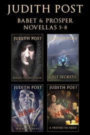 The Babet & Prosper Collection II - Beware the Bogeyman, Celt Secrets, The Trouble With Voodoo, and A Friend in Need ebook by Judith Post
