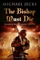 The Bishop Must Die ebook by Michael Jecks