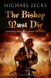 The Bishop Must Die (Knights Templar Mysteries 28) - A thrilling medieval mystery ebook by Michael Jecks