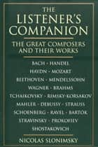 The Listener's Companion: Great Composers And Their Works ebook by Nicolas Slonimsky