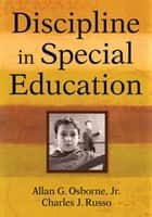 Discipline in Special Education ebook by Dr. Allan G. Osborne, Dr. Charles J. Russo