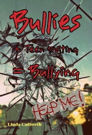 Bullies + Teen Dating = Bullying ebook by Linda Culbreth