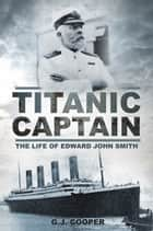 Titanic Captain - The Life of Edward John Smith ebook by G. J. Cooper