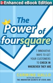 The Power of foursquare: 7 Innovative Ways to Get Your Customers to Check In Wherever They Are ebook by Carmine Gallo