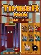 Timberman Game Guide Unofficial ebook by Hiddenstuff Entertainment