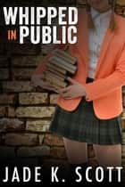 Whipped in Public ebook by