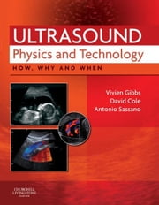 Ultrasound Physics and Technology - How, Why and When ebook by Vivien Gibbs,David Cole,Antonio Sassano