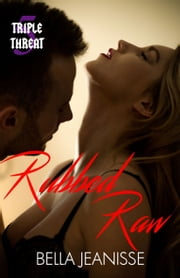 Rubbed Raw: Triple Threat Book 5 ebook by Bella Jeanisse