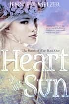 Heart of the Sun - The Hands of War, #1 ebook by Jennifer Melzer