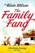 The Family Fang ebook by Kevin Wilson