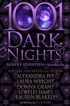 1001 Dark Nights: Bundle Seventeen ebook by Alexandra Ivy, Laura Wright, Donna Grant,...