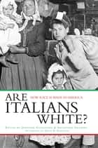 Are Italians White? ebook by Jennifer Guglielmo,Salvatore Salerno