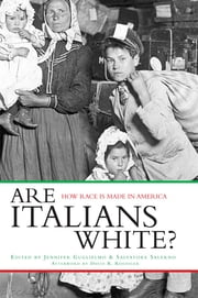 Are Italians White? - How Race is Made in America ebook by Jennifer Guglielmo,Salvatore Salerno