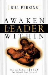 Awaken the Leader Within - How the Wisdom of Jesus Can Unleash Your Potential ebook by William Perkins