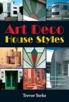 Art Deco House Styles ebook by Trevor Yorke