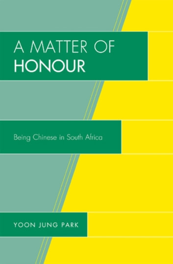 A Matter of Honour - Being Chinese in South Africa ebook by Yoon Jung Park