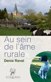 Au sein de l'âme rurale - Tribulations d'un homme et son chien ebook by Denis Ravel