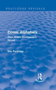 Comic Alphabets - Their Origin, Development, Nature ebook by Eric Partridge