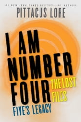 I Am Number Four: The Lost Files: Five's Legacy ebook by Pittacus Lore