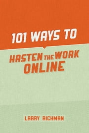 101 Ways to Hasten the Work Online ebook by Larry Richman