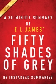 Fifty Shades of Grey: A 30-minute Summary of the E L James Novel ebook by Instaread Summaries