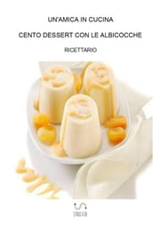 Cento dessert con le albicocche ebook by Kobo.Web.Store.Products.Fields.ContributorFieldViewModel