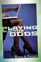 Playing All the Odds ebook by Rena A. Finney