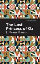 The Lost Princess of Oz ebook by L. Frank Baum, Mint Editions