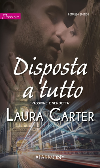 Disposta a tutto - Harmony Passion eBook by Laura Carter