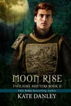 Moon Rise - Twilight Shifters, #2 ebook by Kate Danley