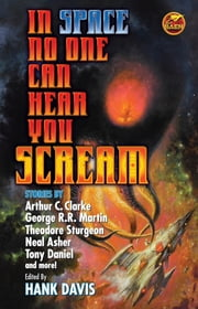 In Space No One Can Hear You Scream ebook by Arthur C. Clarke,Robert Sheckley,James H. Schmitz,Clark Ashton Smith,Cyril M. Kornbluth,Hank Davis