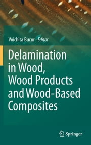 Delamination in Wood, Wood Products and Wood-Based Composites ebook by