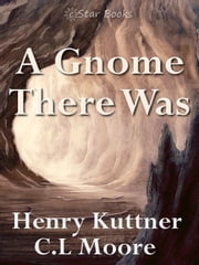 A Gnome There Was ebook by Henry Kuttner,C.L. Moore