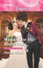 Wedded for His Royal Duty ebook by Susan Meier