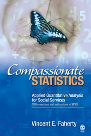 Compassionate Statistics - Applied Quantitative Analysis for Social Services (With exercises and instructions in SPSS) ebook by Professor Vincent Faherty